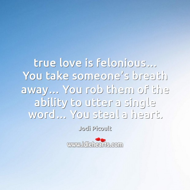 True love is felonious… You take someone's breath away… You rob Image