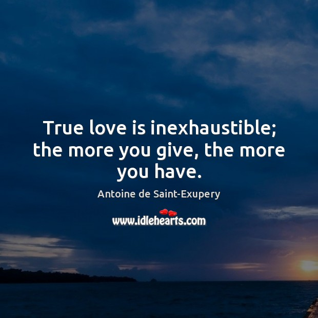 Image, True love is inexhaustible; the more you give, the more you have.
