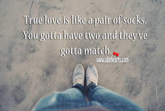 True love is like a pair of socks. Image