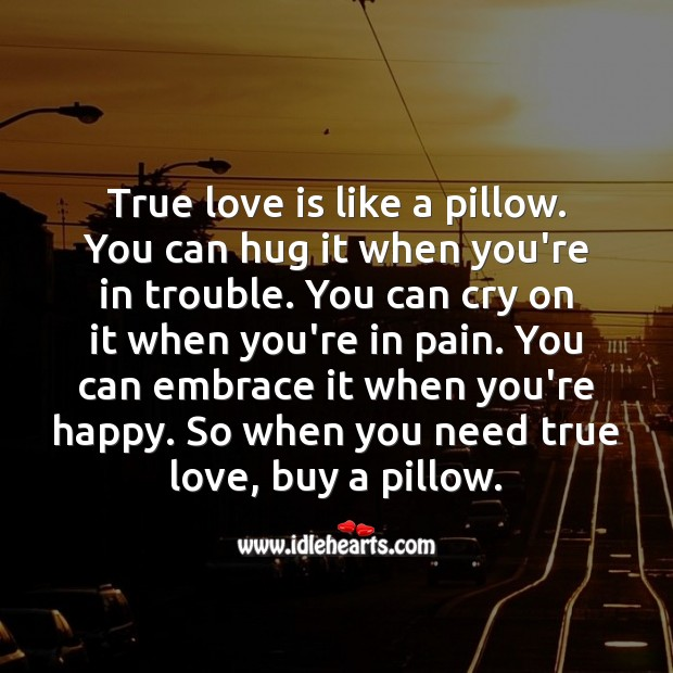 True love is like a pillow. Funny Love Messages Image