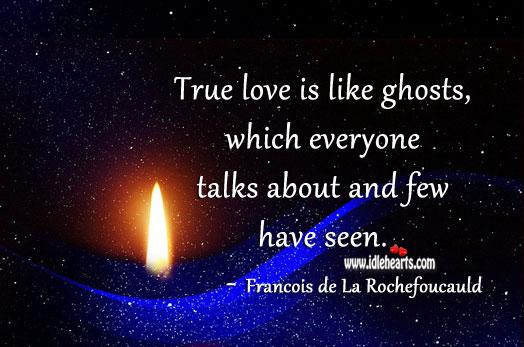 True love is like ghosts. François de La Rochefoucauld Picture Quote