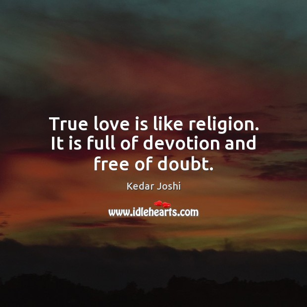 Image, True love is like religion. It is full of devotion and free of doubt.