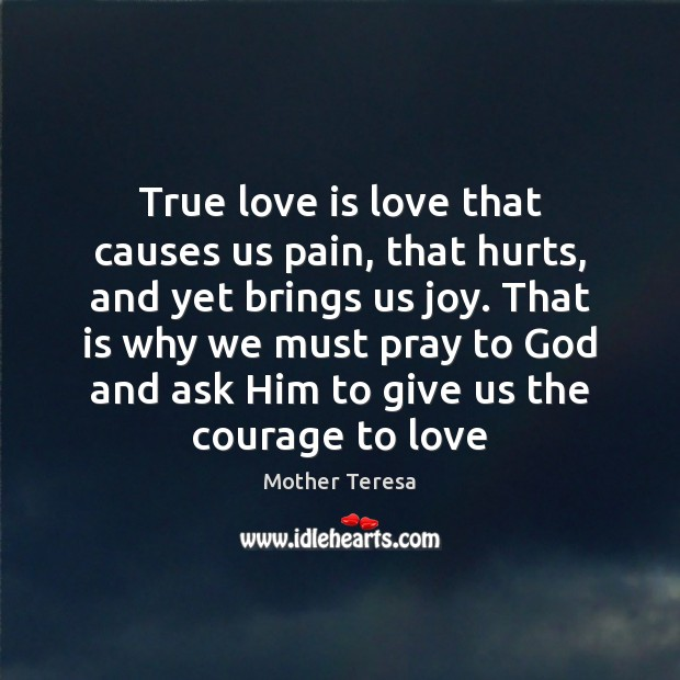 Image, True love is love that causes us pain, that hurts, and yet