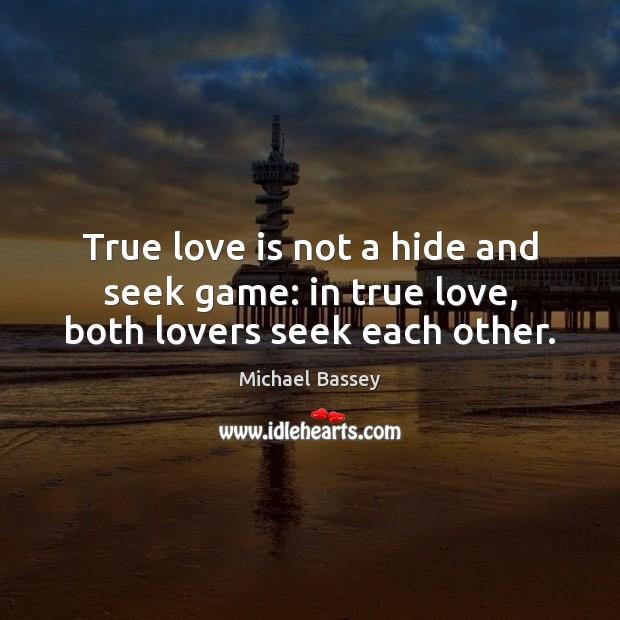 Image, True love is not a hide and seek game: in true love, both lovers seek each other.