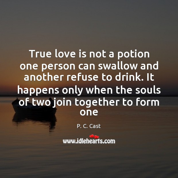 Image, True love is not a potion one person can swallow and another refuse to drink.