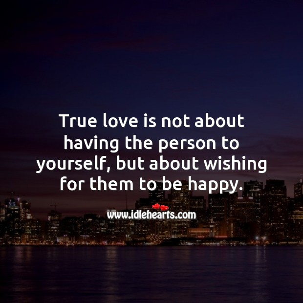 Image, True love is not about having the person to yourself, but about wishing for them to be happy.
