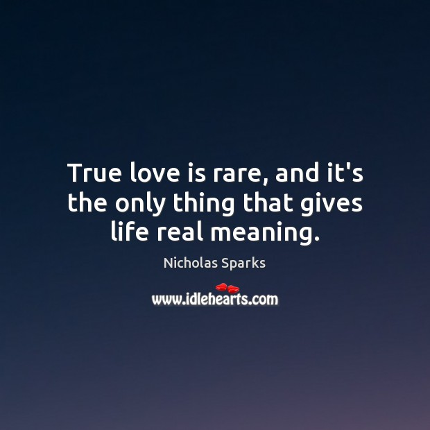 True love is rare, and it's the only thing that gives life real meaning. Image
