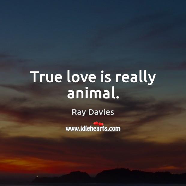 True love is really animal. Image