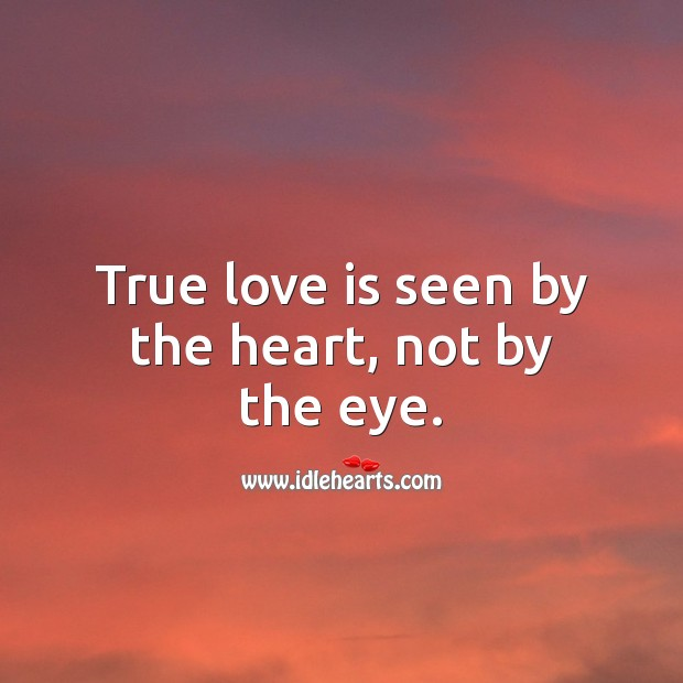True love is seen by the heart, not by the eye. Heart Touching Love Quotes Image