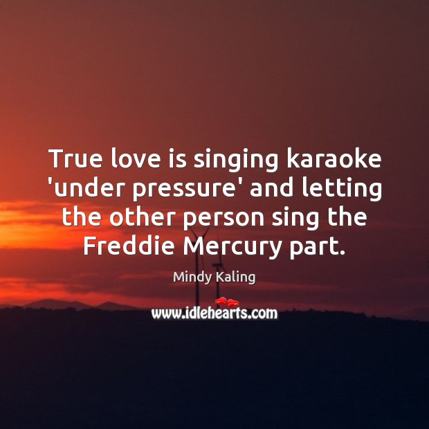 True love is singing karaoke 'under pressure' and letting the other person Image