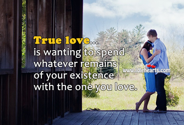 Image, True love is wanting to spend rest of your life with your love.
