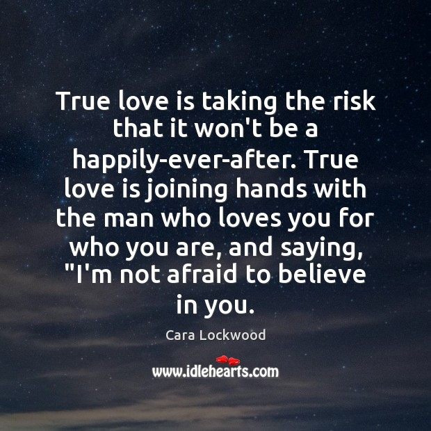 Image, True love is taking the risk that it won't be a happily-ever-after.