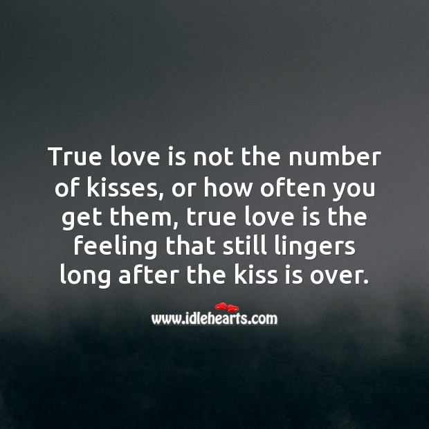 True love is the feeling that still lingers long after the kiss is over. True Love Quotes Image