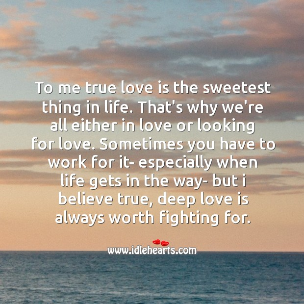 True love is the sweetest thing in life. Worth Quotes Image