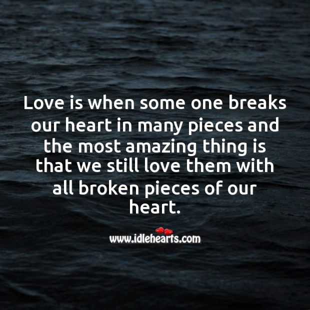 True love is when we still love with all broken pieces of our heart. Image