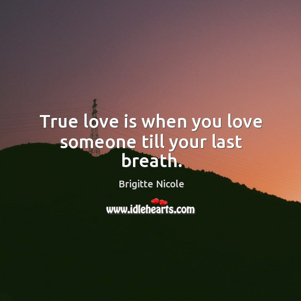 True love is when you love someone till your last breath. Love Someone Quotes Image