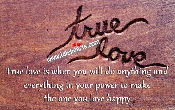 True Love is to Make the One You Love Happy.