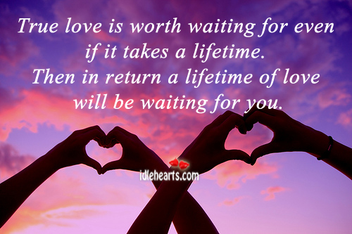 Image, True love is worth waiting for.