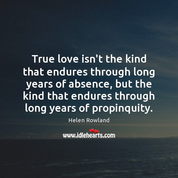 Image, True love isn't the kind that endures through long years of absence,