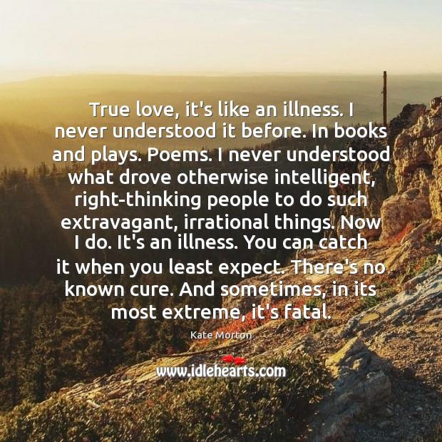 True love, it's like an illness. I never understood it before. In Image