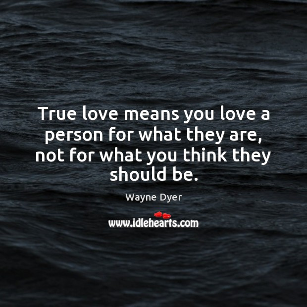 True love means you love a person for what they are, not Image
