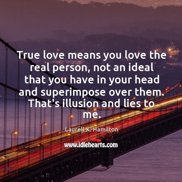 Image, True love means you love the real person, not an ideal that