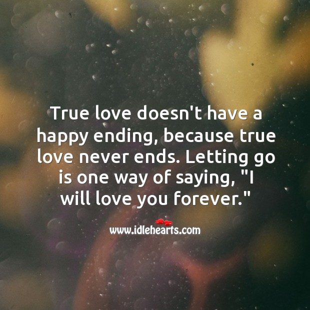 True love never ends. Letting Go Quotes Image