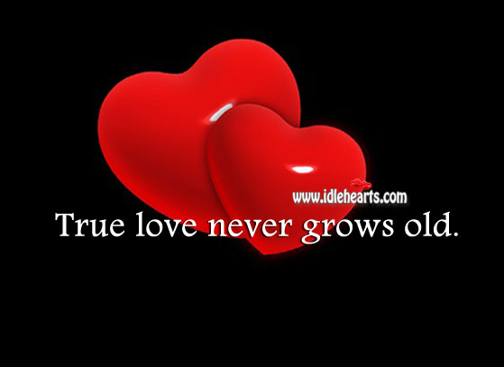 Image, True love never grows old.