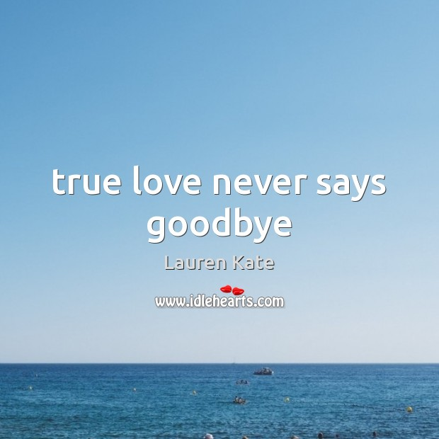 True love never says goodbye Image