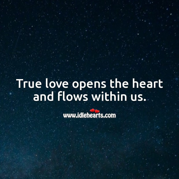 True love opens the heart and flows within us. True Love Quotes Image