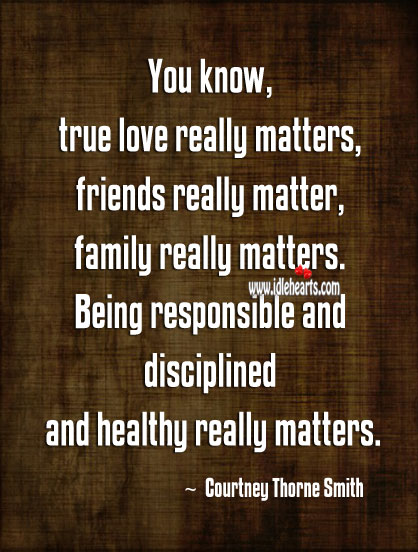 Image, You know, true love really matters, friends really matter, family really matters.