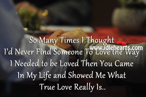 You showed me what true love really is dear. To Be Loved Quotes Image