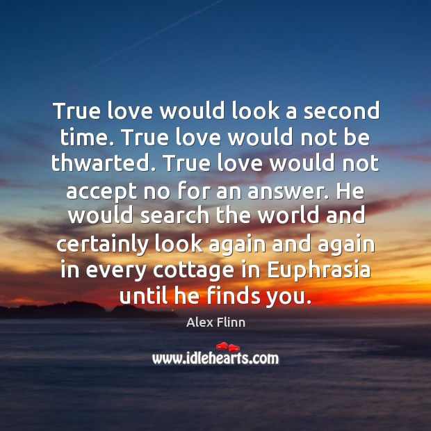 Image, True love would look a second time. True love would not be