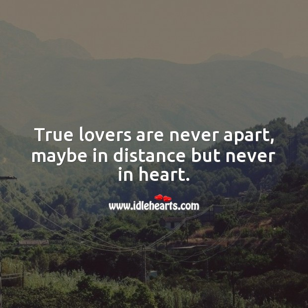 True lovers are never apart, maybe in distance but never in heart. True Love Quotes Image