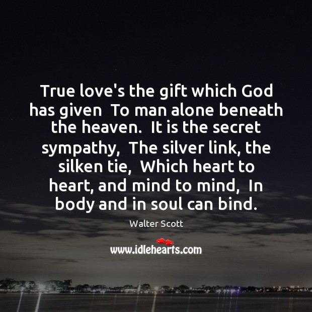 True love's the gift which God has given  To man alone beneath Walter Scott Picture Quote