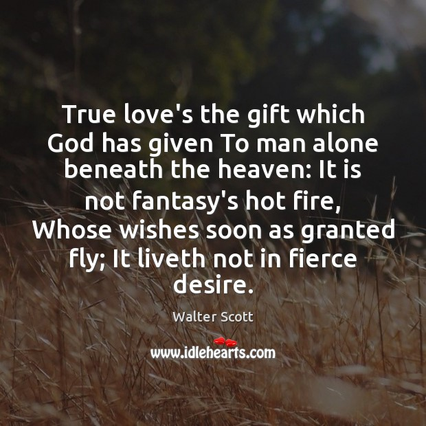 True love's the gift which God has given To man alone beneath Image