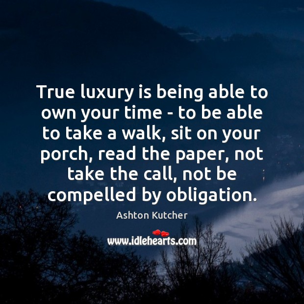 True luxury is being able to own your time – to be Image
