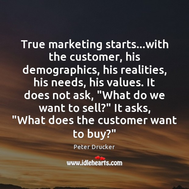 True marketing starts…with the customer, his demographics, his realities, his needs, Image
