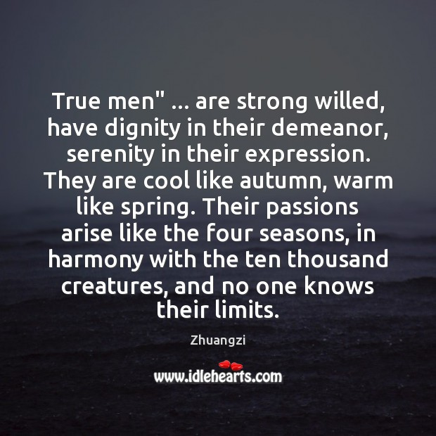 "True men"" … are strong willed, have dignity in their demeanor, serenity in Zhuangzi Picture Quote"