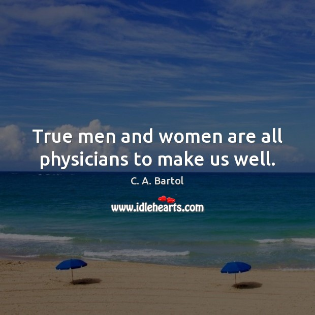 Image, True men and women are all physicians to make us well.