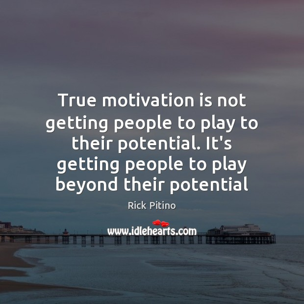 True motivation is not getting people to play to their potential. It's Image
