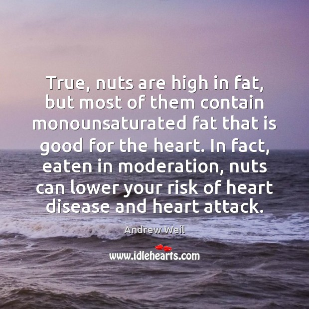 True, nuts are high in fat, but most of them contain monounsaturated Image