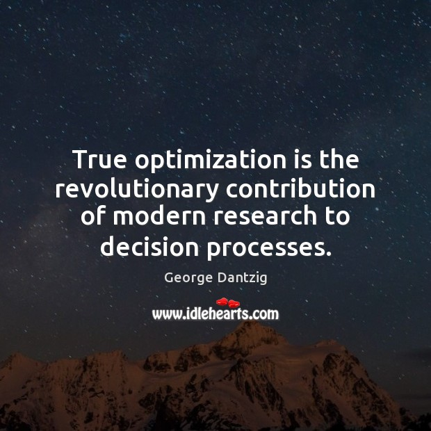 True optimization is the revolutionary contribution of modern research to decision processes. Image