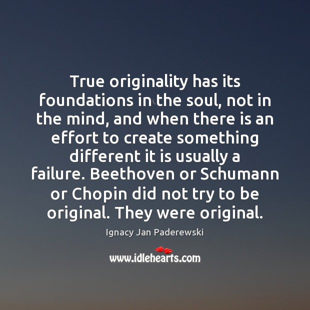 True originality has its foundations in the soul, not in the mind, Image