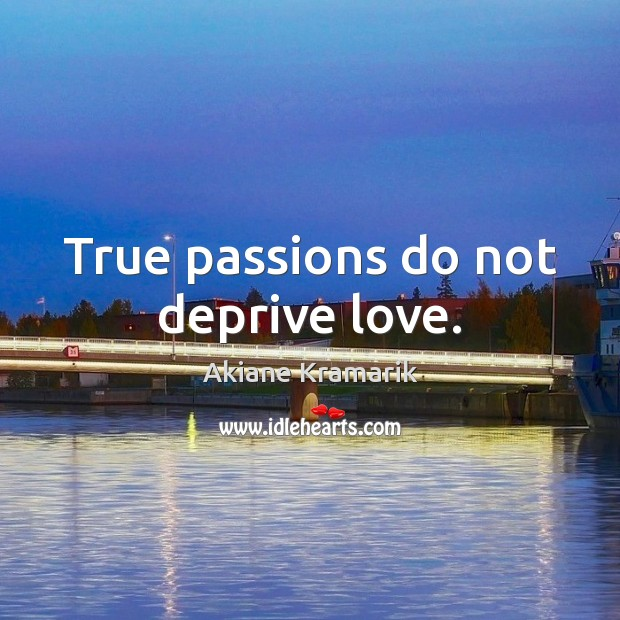 Image, True passions do not deprive love.