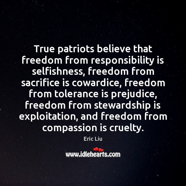 True patriots believe that freedom from responsibility is selfishness, freedom from sacrifice Tolerance Quotes Image