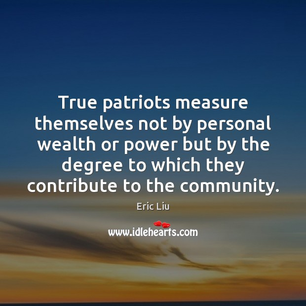 Image, True patriots measure themselves not by personal wealth or power but by