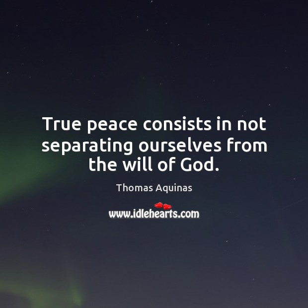 Image, True peace consists in not separating ourselves from the will of God.