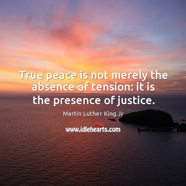 Image, True peace is not merely the absence of tension: it is the presence of justice.
