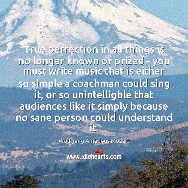 True perfection in all things is no longer known or prized – Image